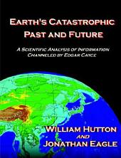 Earth's Catastrophic Past and Future: A Scientific Analysis of Information Channeled by Edgar Cayce