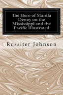 The Hero of Manila Dewey on the Mississippi and the Pacific Illustrated PDF