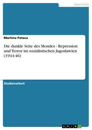 Die dunkle Seite des Mondes   Repression und Terror im sozialistischen Jugoslawien  1944 46  PDF