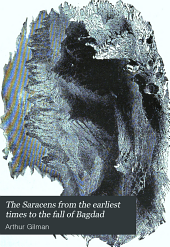 The Saracens from the Earliest Times to the Fall of Bagdad