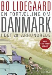 En fortælling om Danmark i det 20. århundrede: Illustreret udgave