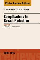 Complications in Breast Reduction  An Issue of Clinics in Plastic Surgery  E Book PDF
