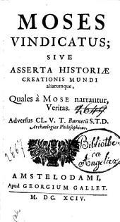 Moses vindicatus; sive asserta historiae creationis mundi aliarumque, quales à Mose narrantur, veritas. Adversus Cl. V. T. Burnetii S.T.D. archaelogias philosophicas
