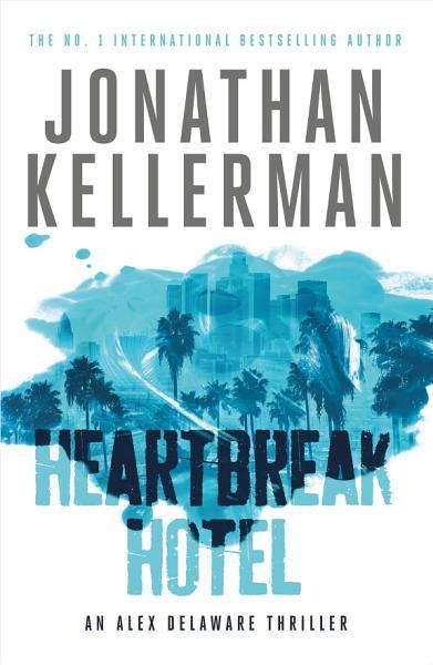 Heartbreak Hotel  Alex Delaware series  Book 32  PDF
