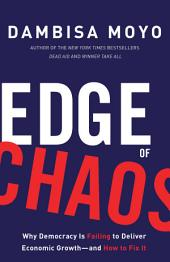 Edge of Chaos: Why Democracy Is Failing to Deliver Economic Growth—and How to Fix It