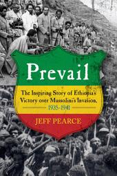 Prevail: The Inspiring Story of Ethiopia's Victory over Mussolini's Invasion, 1935- 1941