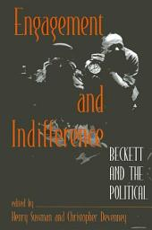 Engagement and Indifference: Beckett and the Political
