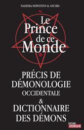 Le Prince de ce Monde: Précis de démonologie occidentale et dictionnaire des démons