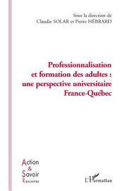 Professionnalisation et formation des adultes: une perspective universitaire France-Québec
