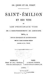 Saint Émilion et ses vins et les principaux vins de l'arondissement de Libourne: Avec notice historique et archéologique