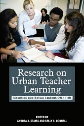 Research on Urban Teacher Learning: Examining Contextual Factors Over Time