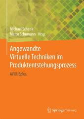 Angewandte Virtuelle Techniken im Produktentstehungsprozess: AVILUSplus