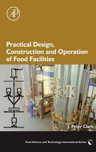 Practical Design  Construction and Operation of Food Facilities