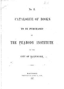 Catalogue of Books to be Purchased by the Peabody Institute of the City of Baltimore PDF