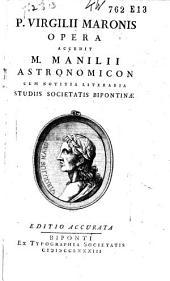 P. Virgilii Maronis opera: accedit M. Manilii astronomicon, Volume 1