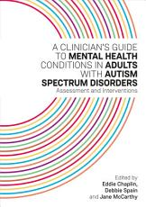 A Clinician   s Guide to Mental Health Conditions in Adults with Autism Spectrum Disorders PDF