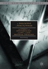 The Philosophy of Piers Plowman: The Ethics and Epistemology of Love in Late Medieval Thought