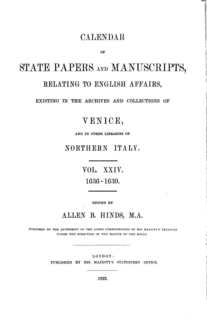 Calendar of State Papers and Manuscripts, Relating to English Affairs, Existing in the Archives and Collections of Venice, and in Other Libraries of Northern Italy: 1636-1639