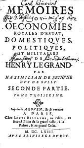 Memoires Ou Oeconomies Royales D'Estat, Domestiques, Politiques Et Militaires De Henry Le Grand: Volume3