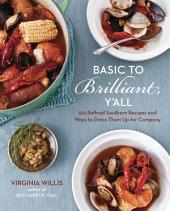 Basic to Brilliant, Y'all: 150 Refined Southern Recipes and Ways to Dress Them Up for Company