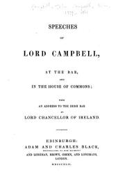 Speeches of Lord Campbell: At the Bar, and in the House of Commons, with an Address to the Irish Bar as Lord Chancellor of Ireland