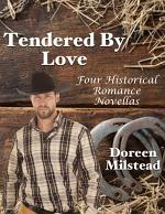 Tendered By Love: Four Historical Romance Novellas
