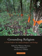 Grounding Religion: A Field Guide to the Study of Religion and Ecology, Edition 2