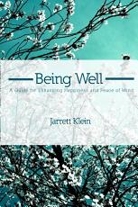 Being Well: A Guide for Enhancing Happiness and Peace of Mind