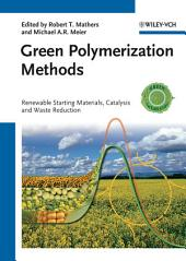 Green Polymerization Methods: Renewable Starting Materials, Catalysis and Waste Reduction