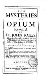 The Mysteries of Opium Reveal'd: By Dr. John Jones, ...