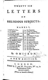 Twenty six Letters on religious subjects. To which are added Hymns, etc. By Omicron