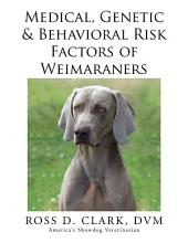 Medical, Genetic & Behavioral Risk Factors of Weimaraners