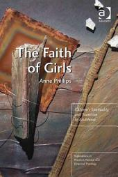 The Faith of Girls: Children's Spirituality and Transition to Adulthood