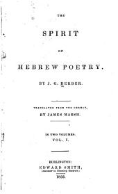 The Spirit of Hebrew Poetry: By J.G. Herder. Translated from the German, Volume 1