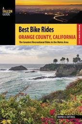 Best Bike Rides Orange County, California: The Greatest Recreational Rides in the Metro Area