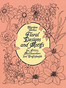 Floral Designs and Motifs for Artists  Needleworkers and Craftspeople PDF