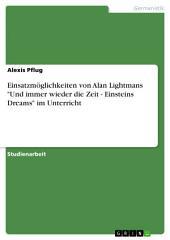"""Einsatzmöglichkeiten von Alan Lightmans """"Und immer wieder die Zeit - Einsteins Dreams"""" im Unterricht"""