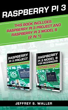 Raspberry Pi 3  This Book Includes  Raspberry Pi 3 Project and Raspberry Pi 3 Model B  2 in 1  PDF
