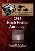Indies Unlimited: 2013 Flash Fiction Anthology