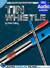 Tin Whistle Lessons for Beginners: Teach Yourself How to Play Tin Whistle (Free Audio Available)