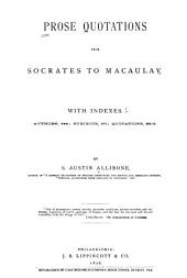 Prose Quotations from Socrates to Macaulay, with Indexes: Authors 544, Subjects 571, Quotations 8810