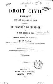 Le droit civil expliqué suivant l'ordre du Code. Du contrat de mariage et des droits respectifs des époux ou commentaire du titre V, livre III, du Code civil: Volume1