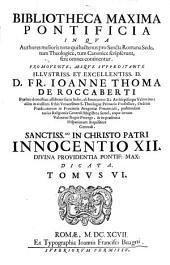 Bibliotheca maxima pontificia in qua authores melioris notae qui hactenus pro Sancta Romana Sede, tum Theologice, tum Tanonice scripserunt, fere omnes continentur: Volume 6