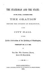 The Statesman and the State: In Uno, Plura, E Pluribus Unum, the Oration Before the Citizens of Burlington, in the City Hall at Their Public Celebration of the Birthday of Washington, February 22d, A.D. 1862