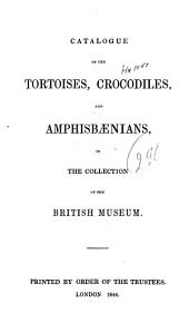 Catalogue of the Tortoises, Crocodiles, and Amphisbænians, in the Collection of the British Museum