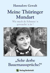 """Hannalore Gewalt - Meine Thüringer Mundart: Mundart aus Thüringen. Wie mech de Schnuus`n gewoachs`n äs ! und """"Sehr derbe Bauernaussprüche!"""""""