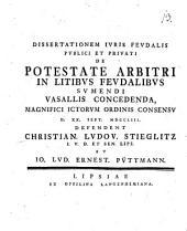 Dissertationem Ivris Fevdalis Pvblici Et Privati De Potestate Arbitri In Litibvs Fevdalibvs Svmendi Vasallis Concedenda