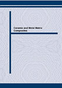 Ceramic and Metal Matrix Composites