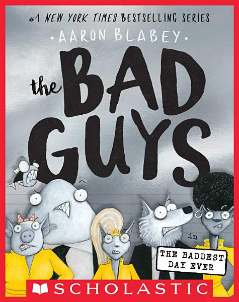 Download The Bad Guys in the Baddest Day Ever  The Bad Guys  10  Book