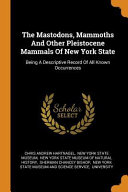 The Mastodons  Mammoths and Other Pleistocene Mammals of New York State  Being a Descriptive Record of All Known Occurrences PDF